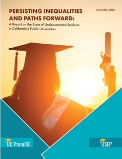 Persisting Inequalities and Paths Forward: A Report on the State of Undocumented Students in California's Public Universities